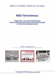 NSU-Terrorismus: Ergebnisse der parlamentarischen Untersuchungsausschüsse und Empfehlungen für die Sicherheitsbehörden JBÖS-Sonderband 15 1. Auflage 2015