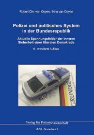 Polizei und politisches System in der Bundesrepublik: Aktuelle Spannungsfelder der Inneren Sicherheit einer liberalen Demokratie JBÖS-Sonderband 8 6. Auflage 2020